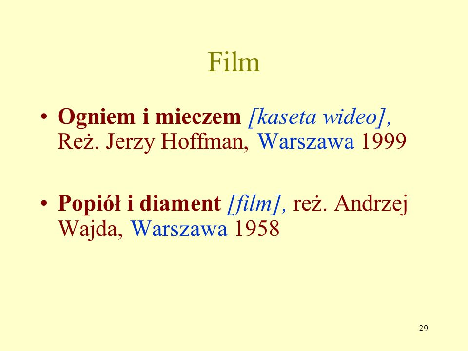 Film Ogniem i mieczem [kaseta wideo], Reż. Jerzy Hoffman, Warszawa 1999. Popiół i diament [film], reż. Andrzej Wajda, Warszawa 1958.